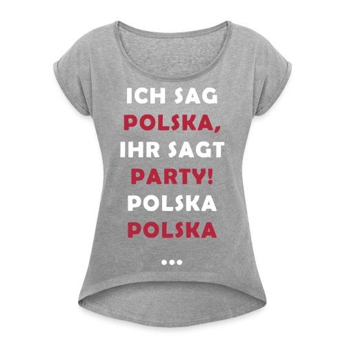 Polska Party 2.0 / Die Party-Geschenkidee! - Frauen T-Shirt mit gerollten Ärmeln