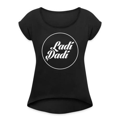 Ladi Dadi met cirkel - Vrouwen T-shirt met opgerolde mouwen