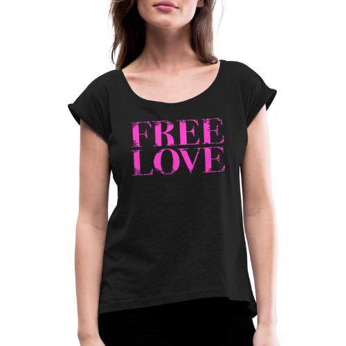 Freie Liebe Free Love - Frauen T-Shirt mit gerollten Ärmeln