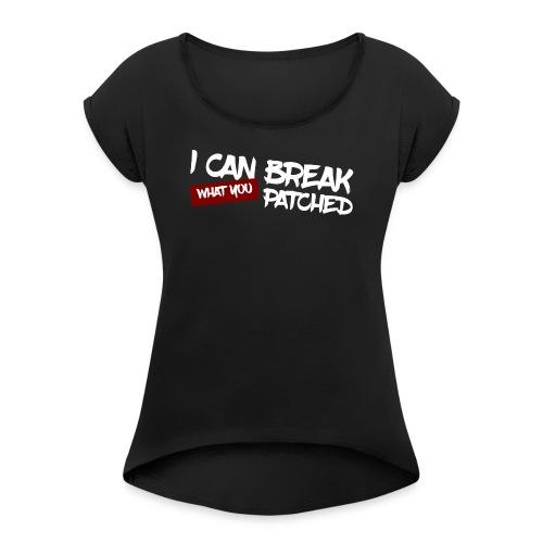 I can break what you patched - T-shirt à manches retroussées Femme