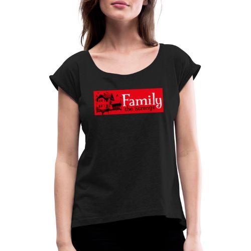 Family the Strange I - Frauen T-Shirt mit gerollten Ärmeln