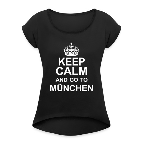 Keep Calm_München - Women's T-Shirt with rolled up sleeves