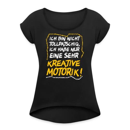Tollpatschig Tollpatsch Grobmotorisch Ausrede - Frauen T-Shirt mit gerollten Ärmeln
