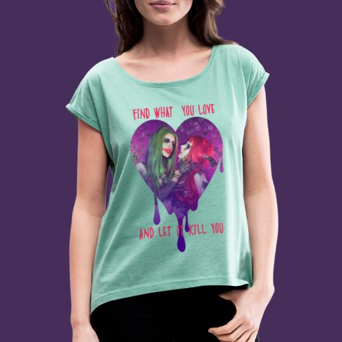 Mad Love - Women's T-Shirt with rolled up sleeves