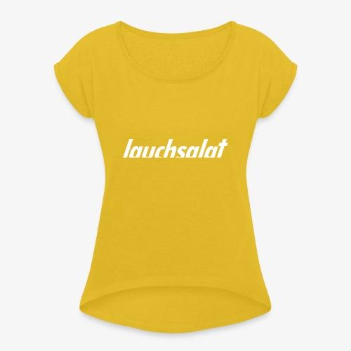 lauchsalat - Frauen T-Shirt mit gerollten Ärmeln
