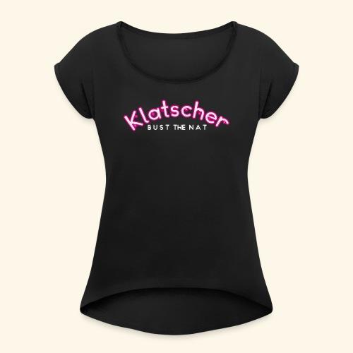 Klatscher Brand Sexy Spruch Lady Girl - Frauen T-Shirt mit gerollten Ärmeln