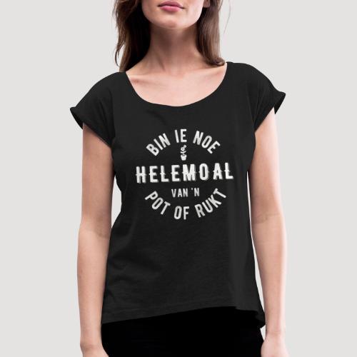 Bin ie noe helemoal van 'n pot of rukt - Vrouwen T-shirt met opgerolde mouwen