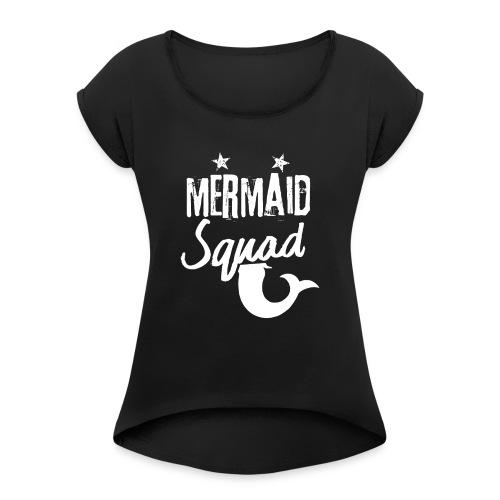 Meerjungfrau-Trupp-Kader - Frauen T-Shirt mit gerollten Ärmeln