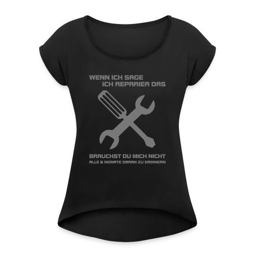 Ich reparier das - Frauen T-Shirt mit gerollten Ärmeln