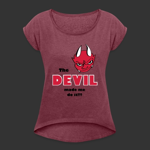 Devil made me do it! - Frauen T-Shirt mit gerollten Ärmeln