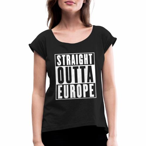 Straight Outta Europe - Women's T-Shirt with rolled up sleeves