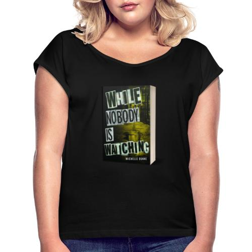 While Nobody Is Watching Cover - Women's T-Shirt with rolled up sleeves