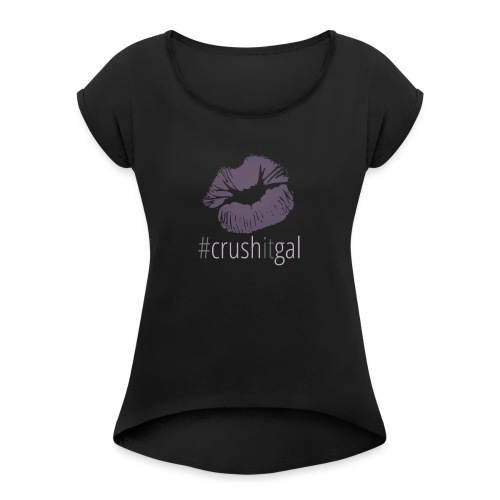 #crushitgal - Women's T-Shirt with rolled up sleeves