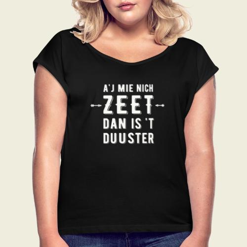 Aj Mie Nich Zeet... - Vrouwen T-shirt met opgerolde mouwen