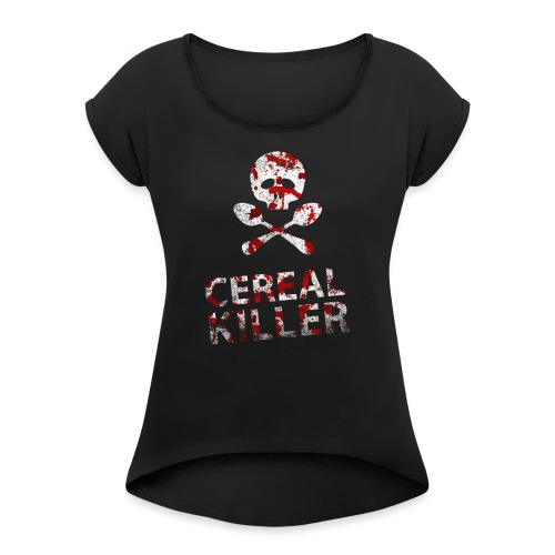 Cereal killer - Women's T-Shirt with rolled up sleeves