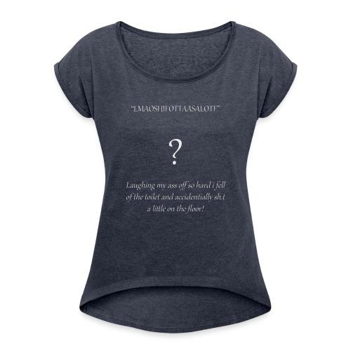 LMAO...... - Vrouwen T-shirt met opgerolde mouwen