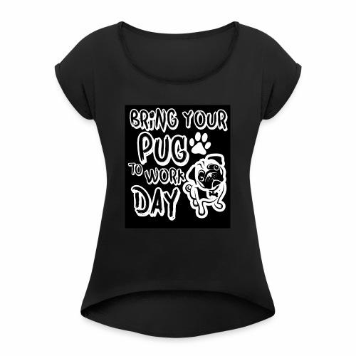 Bring your pug - T-shirt à manches retroussées Femme