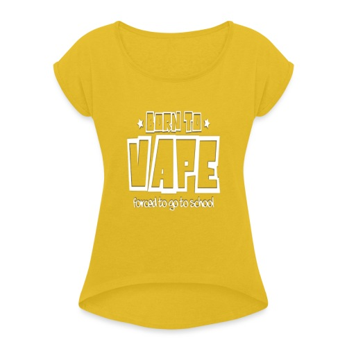 Born to vape - Women's T-Shirt with rolled up sleeves