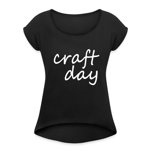 craft day - Women's T-Shirt with rolled up sleeves