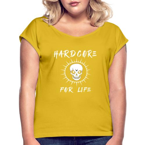 H4rdcore For Life - Women's T-Shirt with rolled up sleeves