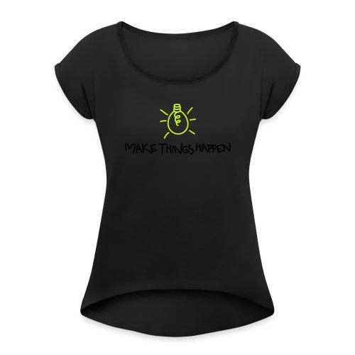 Make Things Happen 2 - Frauen T-Shirt mit gerollten Ärmeln