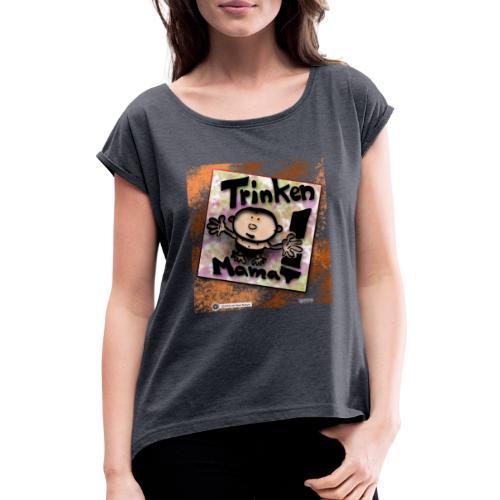 Design Baby Trinken Mama - Frauen T-Shirt mit gerollten Ärmeln