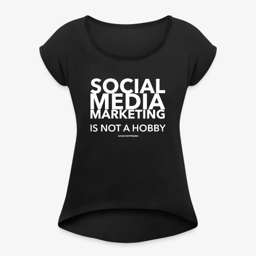 SMM IS NOT A HOBBY - Frauen T-Shirt mit gerollten Ärmeln
