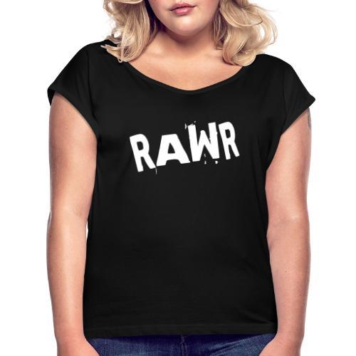 Rawr - Frauen T-Shirt mit gerollten Ärmeln