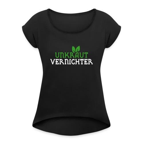Unkrautvernichter - Frauen T-Shirt mit gerollten Ärmeln
