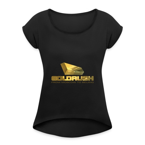 GOLDBARREN - GOLDRUSH - From moscow to beijing - Frauen T-Shirt mit gerollten Ärmeln