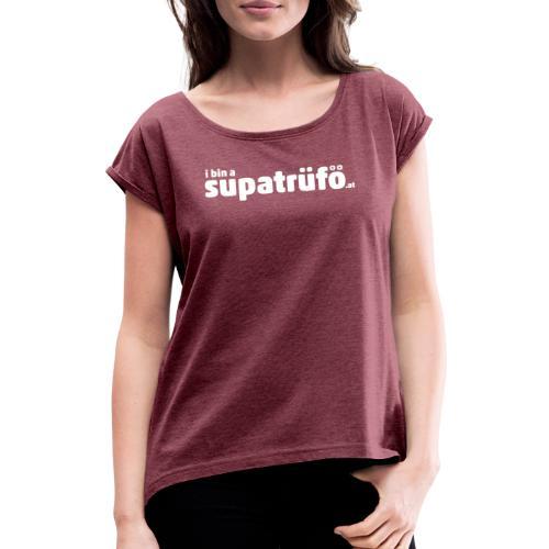 supatrüfö - Frauen T-Shirt mit gerollten Ärmeln