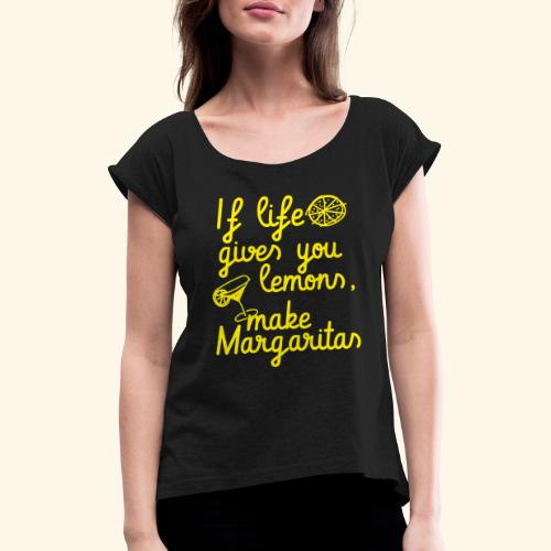 When life gives you lemons, make margaritas - Women's T-Shirt with rolled up sleeves