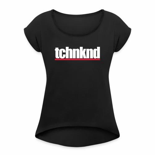 tchnknd minimal Technokind hard Rave Festivals DJs - Frauen T-Shirt mit gerollten Ärmeln