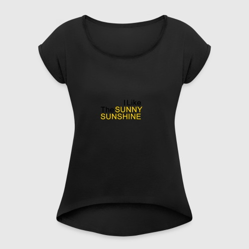 Sunny Sunshine... - Vrouwen T-shirt met opgerolde mouwen