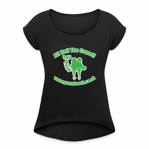 All Hail The Camel! - Women's T-Shirt with rolled up sleeves