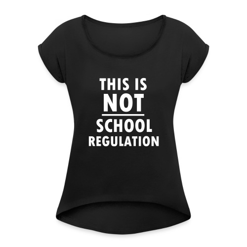 Not School Regulation - Women's T-Shirt with rolled up sleeves