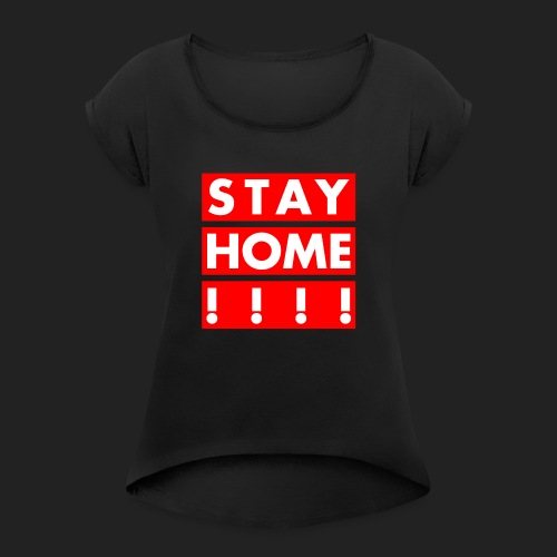stay home - Women's T-Shirt with rolled up sleeves