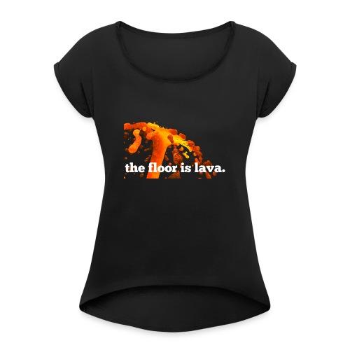 the floor is lava - Frauen T-Shirt mit gerollten Ärmeln