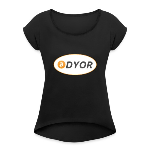 DYOR - option 2 - Women's T-Shirt with rolled up sleeves