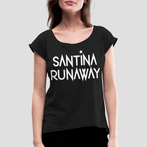 DJ Santina Runaway - Logo - Women's T-Shirt with rolled up sleeves