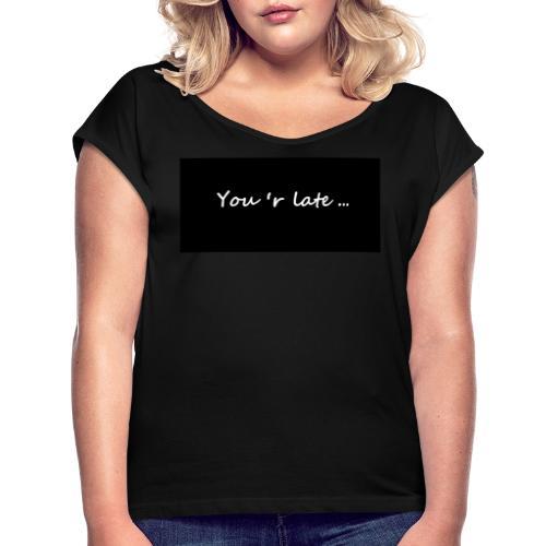 You re late - T-shirt à manches retroussées Femme