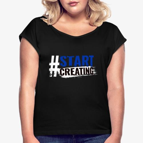 #STARTCREATING - Women's T-Shirt with rolled up sleeves