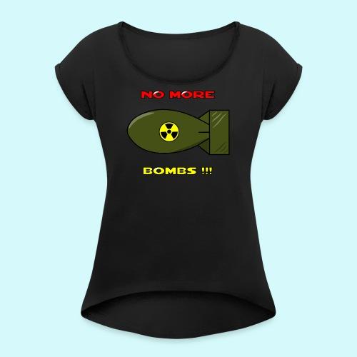 no more bombs - Stop Atom Bomben / Rackten - Frauen T-Shirt mit gerollten Ärmeln
