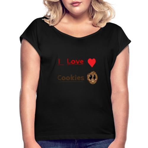 I Love Cookies - Frauen T-Shirt mit gerollten Ärmeln