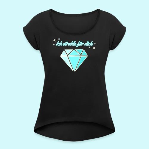 Diamant - ich starhle für dich - Frauen T-Shirt mit gerollten Ärmeln