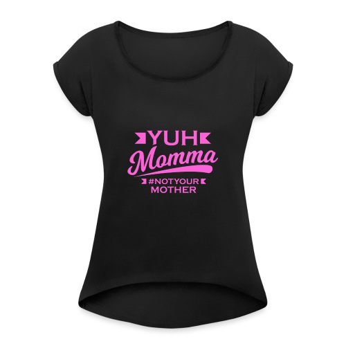 YUH MOMMA TEE - Women's T-Shirt with rolled up sleeves