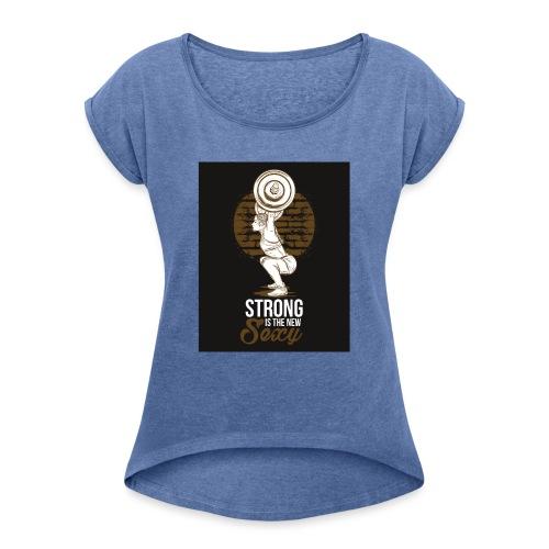 Strong is The New Sexy - Naisten T-paita, jossa rullatut hihat