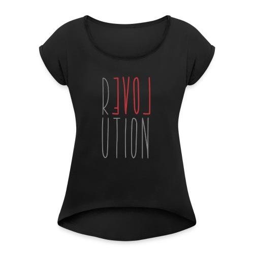 Love Peace Revolution - Liebe Frieden Statement - Frauen T-Shirt mit gerollten Ärmeln