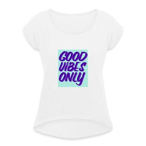 Spruch - Frauen T-Shirt mit gerollten Ärmeln