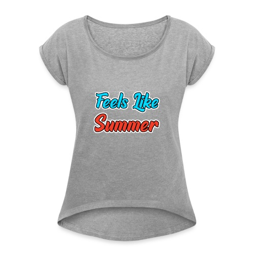 Feels Like Summer - Frauen T-Shirt mit gerollten Ärmeln